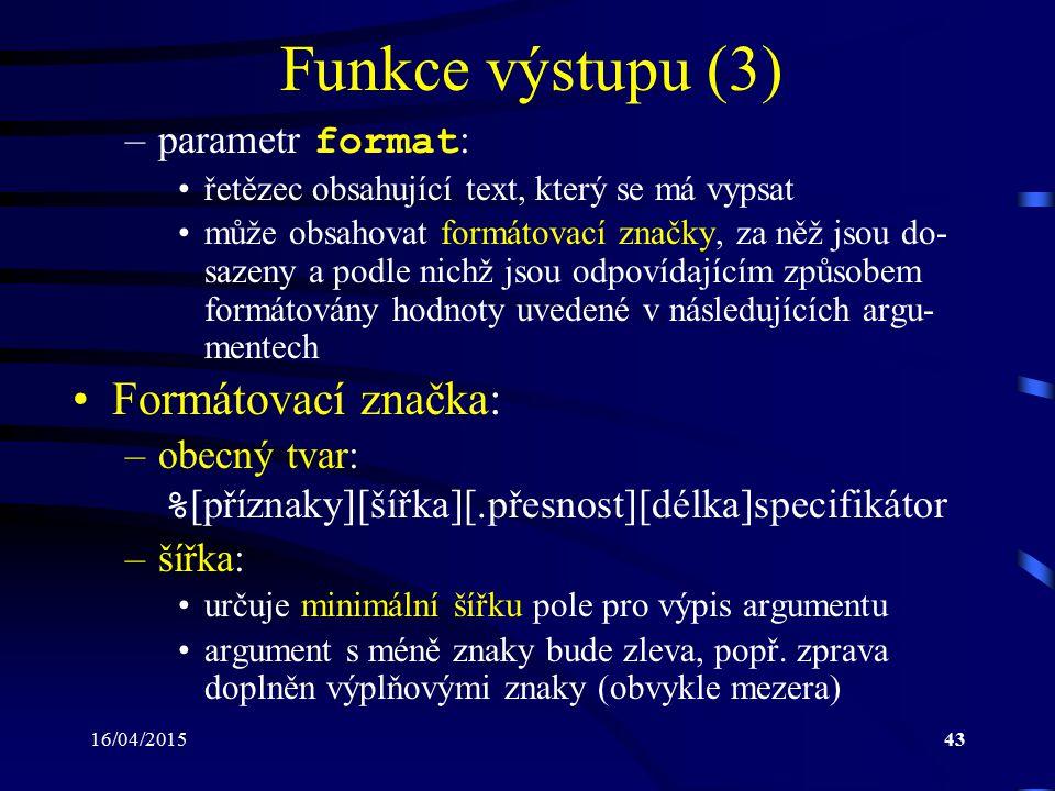 Funkce výstupu (3) Formátovací značka: parametr format: obecný tvar: