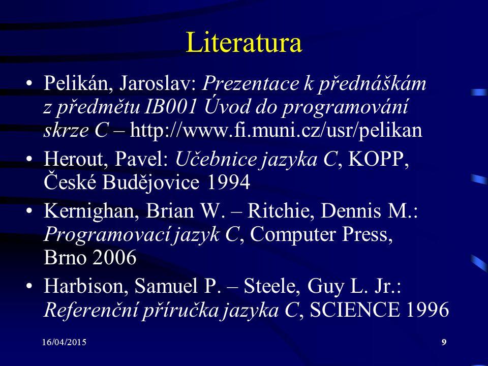 Literatura Pelikán, Jaroslav: Prezentace k přednáškám z předmětu IB001 Úvod do programování skrze C – http://www.fi.muni.cz/usr/pelikan.