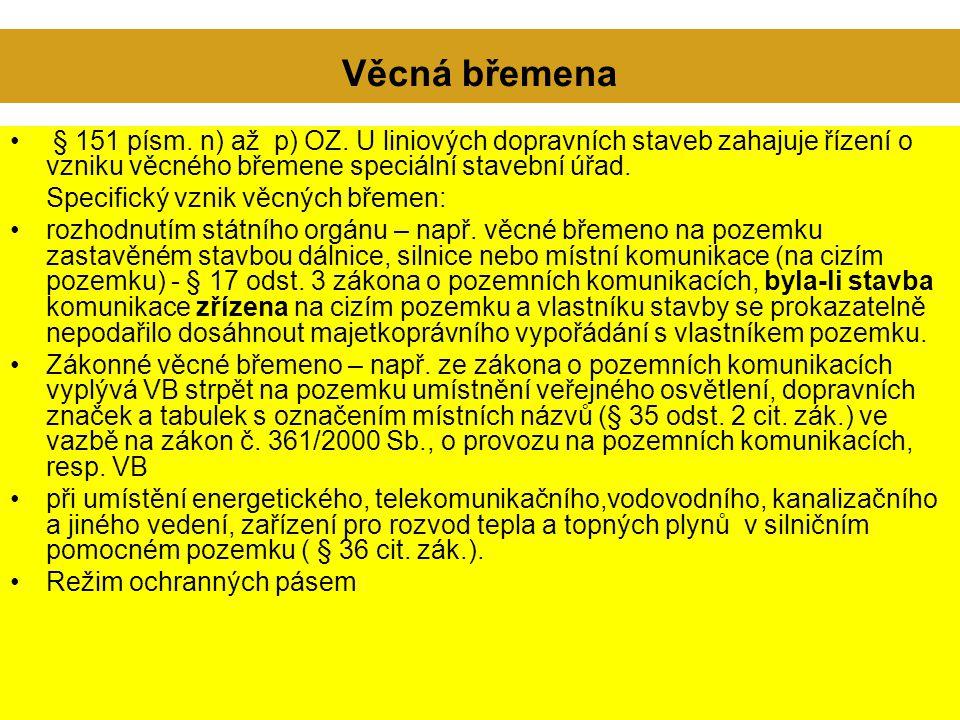 Věcná břemena § 151 písm. n) až p) OZ. U liniových dopravních staveb zahajuje řízení o vzniku věcného břemene speciální stavební úřad.