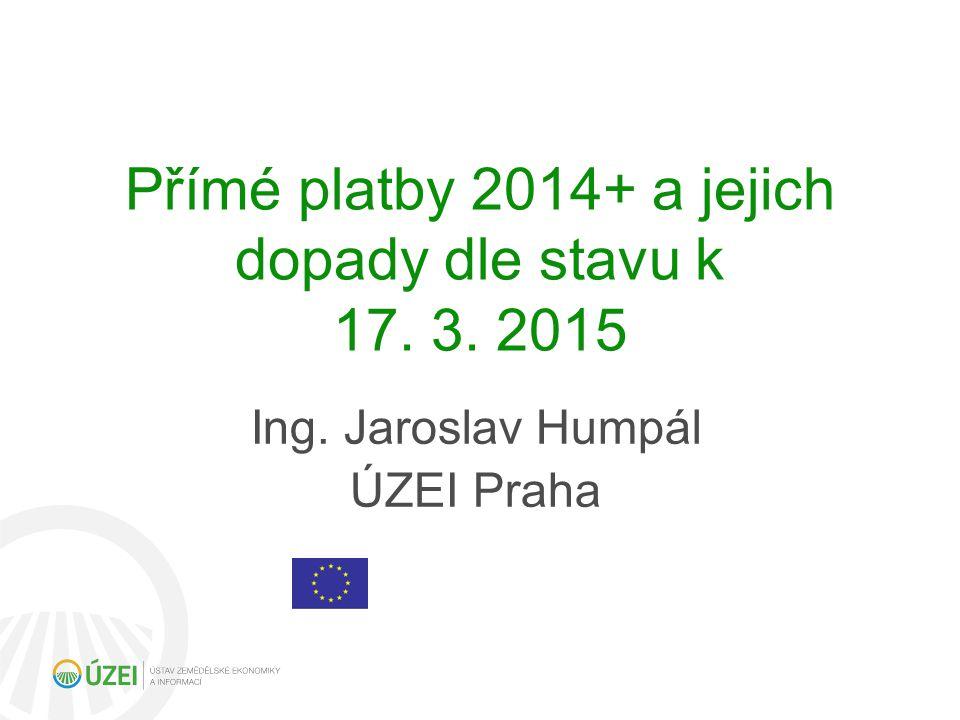 Přímé platby 2014+ a jejich dopady dle stavu k 17. 3. 2015
