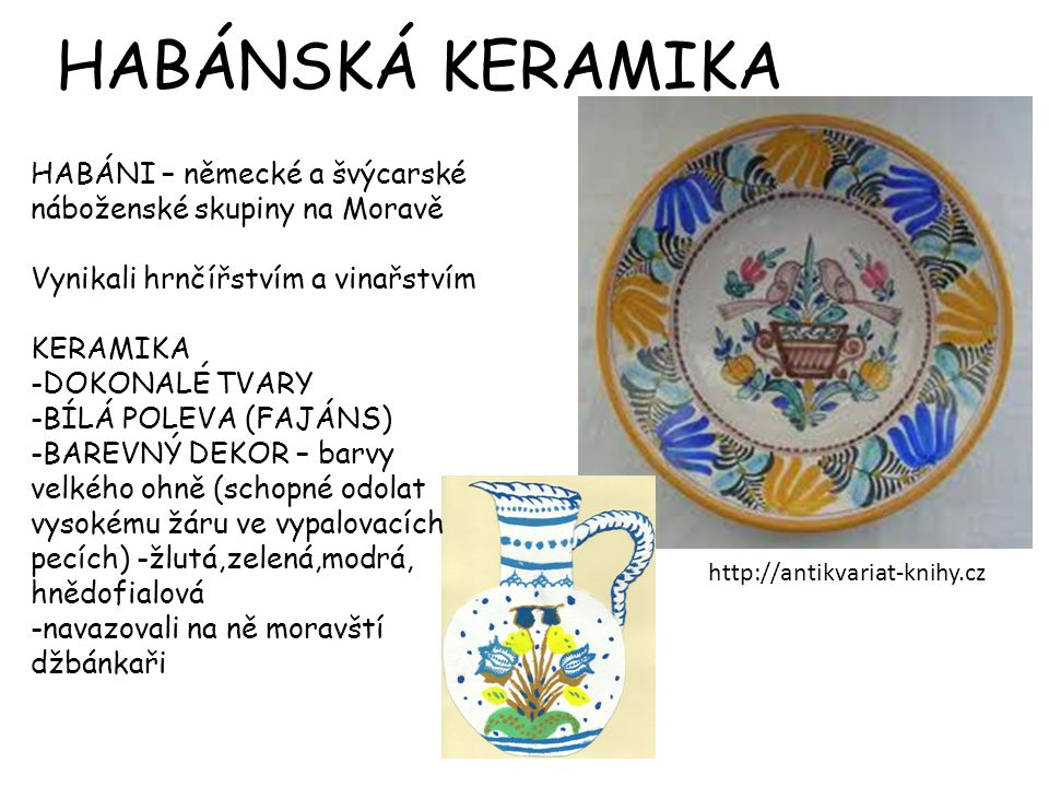 HABÁNSKÁ KERAMIKA HABÁNI – německé a švýcarské náboženské skupiny na Moravě. Vynikali hrnčířstvím a vinařstvím.