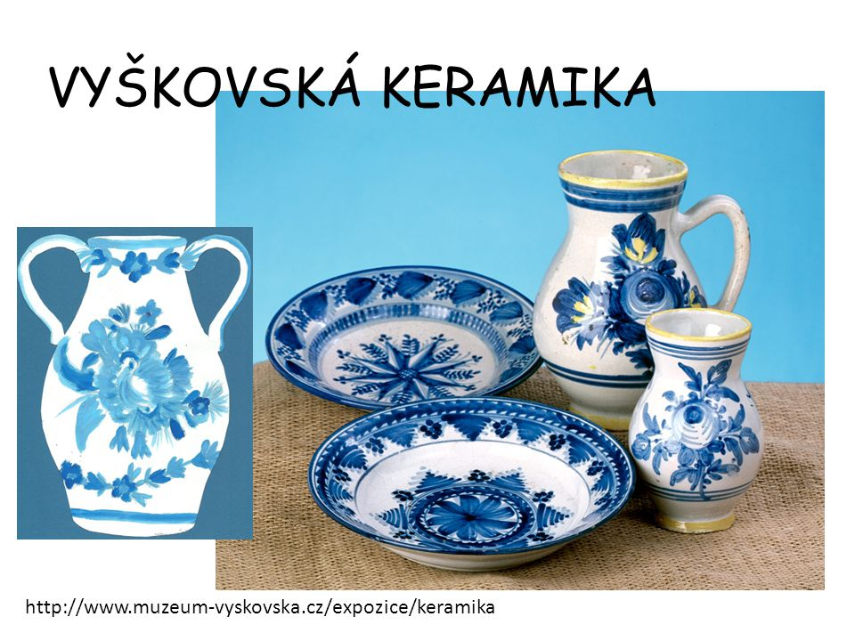 VYŠKOVSKÁ KERAMIKA http://www.muzeum-vyskovska.cz/expozice/keramika