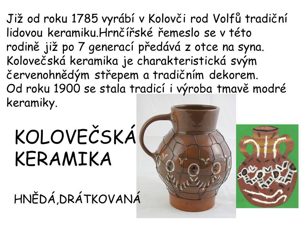 Již od roku 1785 vyrábí v Kolovči rod Volfů tradiční lidovou keramiku