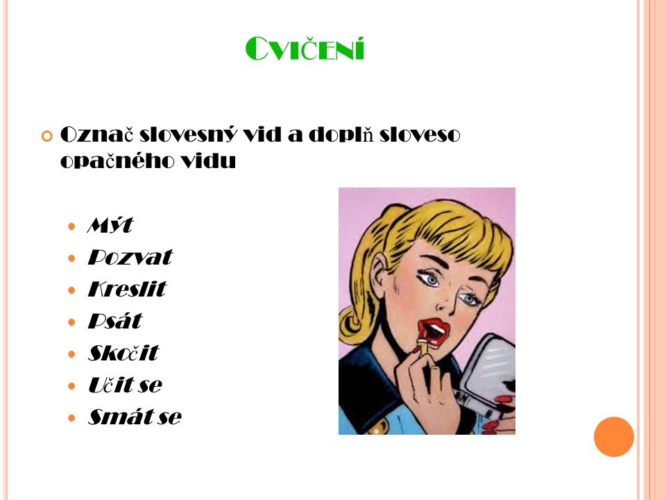 Cvičení Označ slovesný vid a doplň sloveso opačného vidu Mýt Pozvat