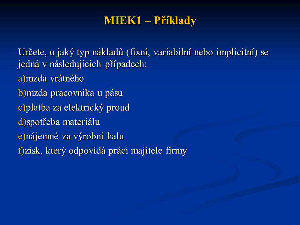 MIEK1 – Příklady Určete, o jaký typ nákladů (fixní, variabilní nebo implicitní) se jedná v následujících případech: