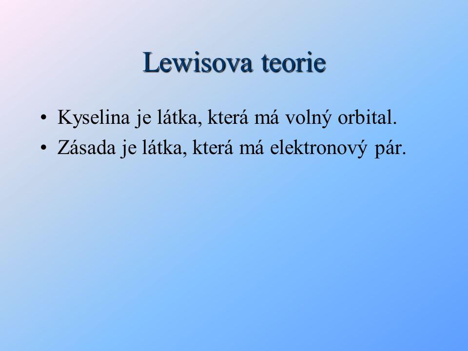 Lewisova teorie Kyselina je látka, která má volný orbital.