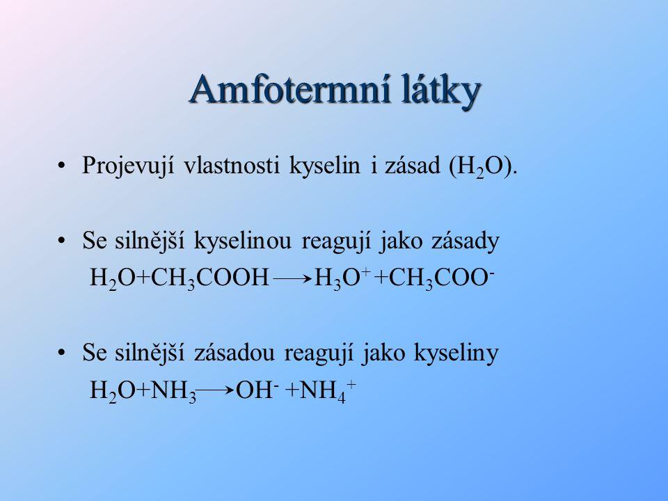Amfotermní látky Projevují vlastnosti kyselin i zásad (H2O).