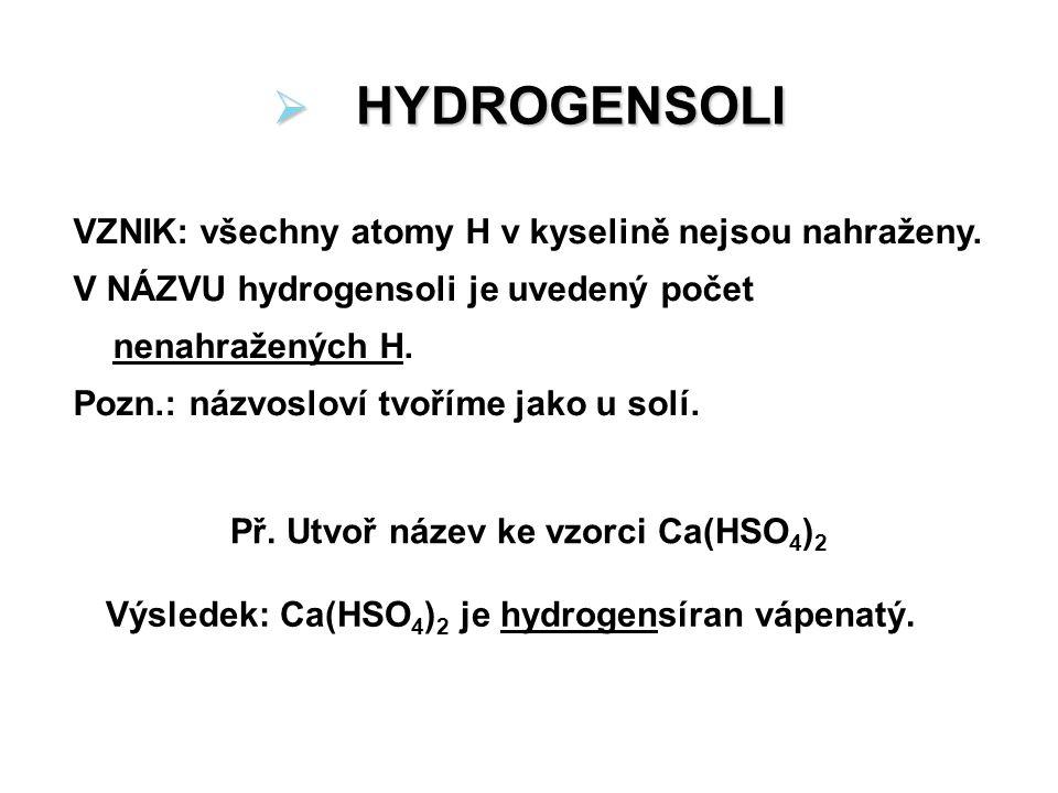 HYDROGENSOLI VZNIK: všechny atomy H v kyselině nejsou nahraženy.