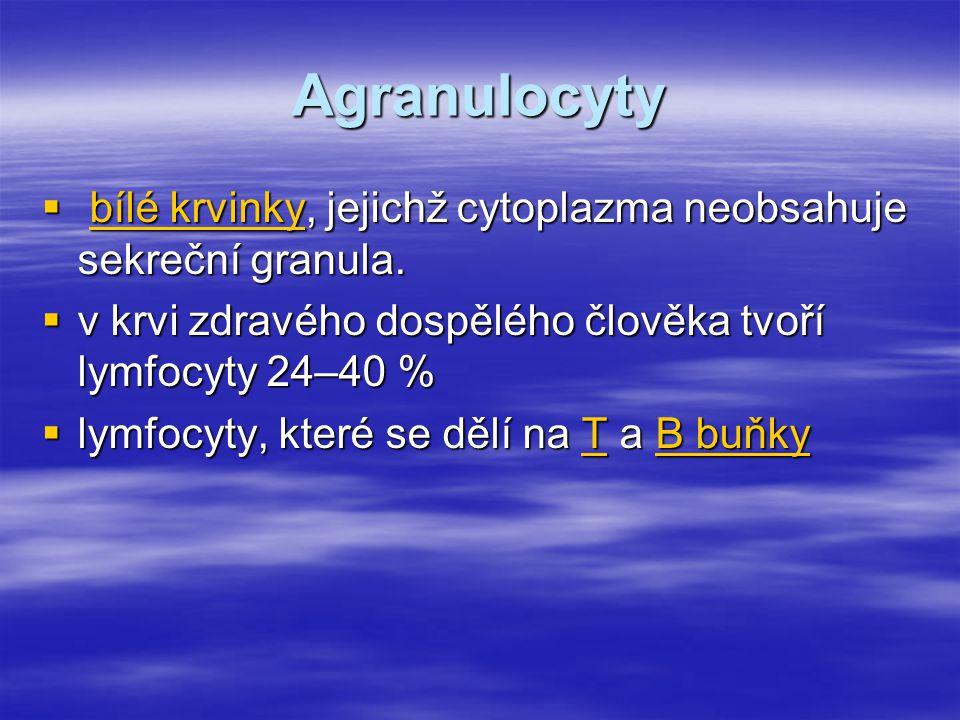 Agranulocyty bílé krvinky, jejichž cytoplazma neobsahuje sekreční granula. v krvi zdravého dospělého člověka tvoří lymfocyty 24–40 %