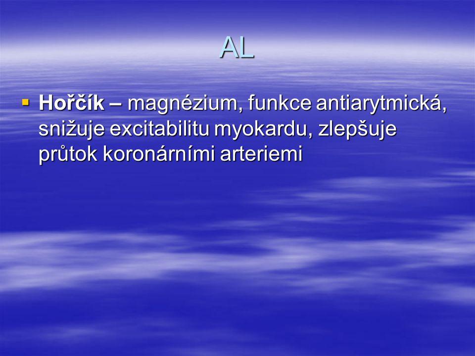 AL Hořčík – magnézium, funkce antiarytmická, snižuje excitabilitu myokardu, zlepšuje průtok koronárními arteriemi.