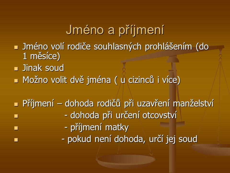 Jméno a příjmení Jméno volí rodiče souhlasných prohlášením (do 1 měsíce) Jinak soud. Možno volit dvě jména ( u cizinců i více)