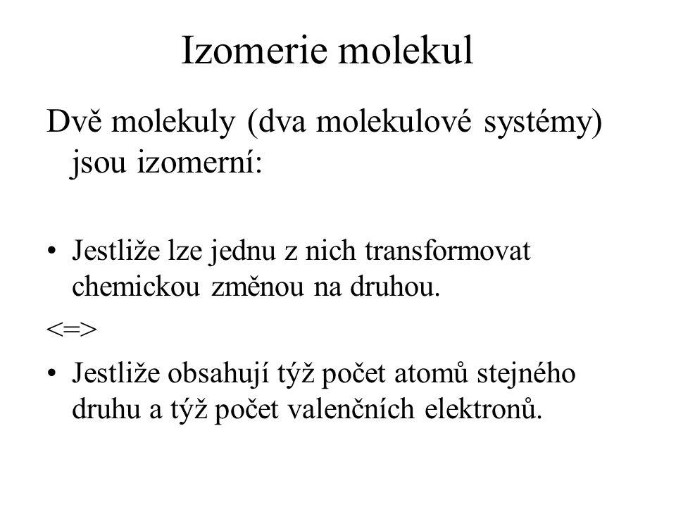 Izomerie molekul Dvě molekuly (dva molekulové systémy) jsou izomerní: