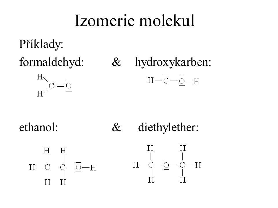 Izomerie molekul Příklady: formaldehyd: & hydroxykarben: