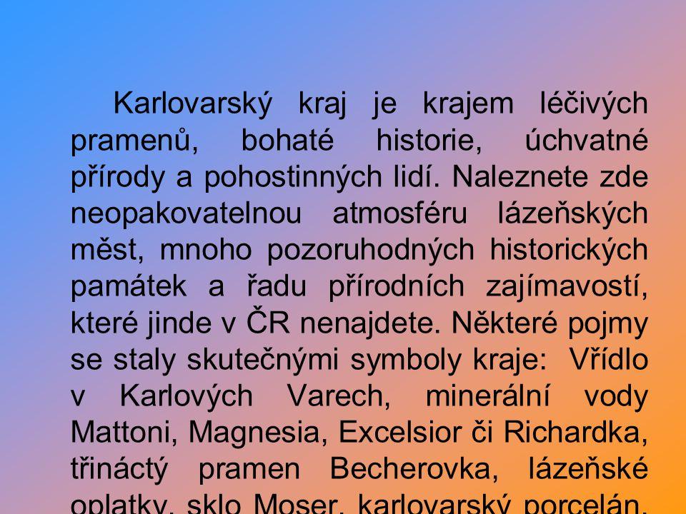 Karlovarský kraj je krajem léčivých pramenů, bohaté historie, úchvatné přírody a pohostinných lidí.