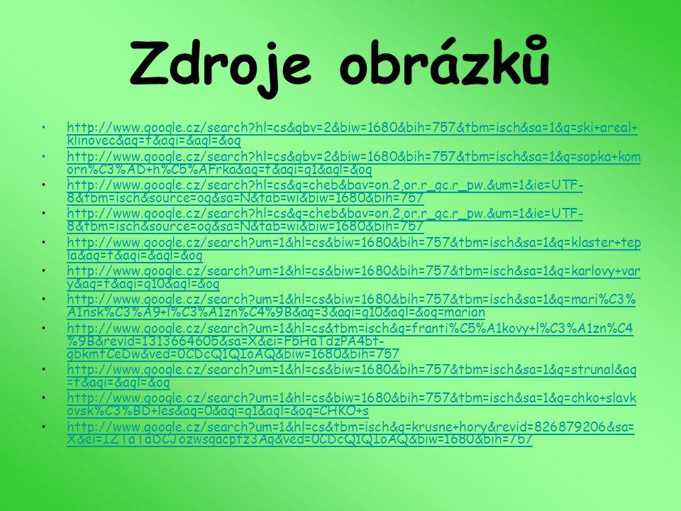 Zdroje obrázků http://www.google.cz/search hl=cs&gbv=2&biw=1680&bih=757&tbm=isch&sa=1&q=ski+areal+klinovec&aq=f&aqi=&aql=&oq.