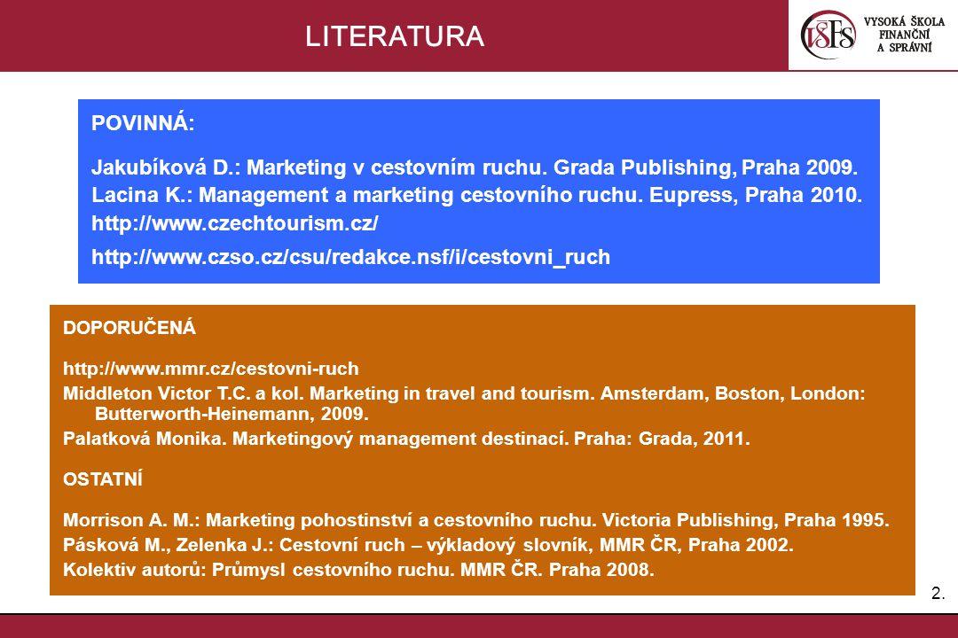 LITERATURA POVINNÁ: Jakubíková D.: Marketing v cestovním ruchu. Grada Publishing, Praha 2009.