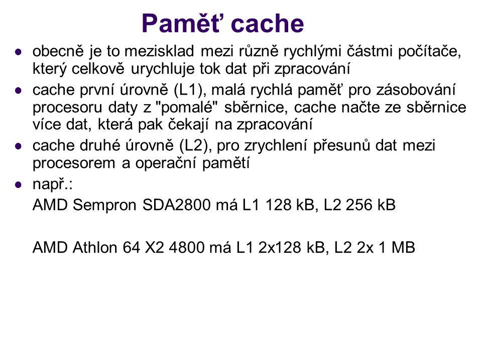 Paměť cache obecně je to mezisklad mezi různě rychlými částmi počítače, který celkově urychluje tok dat při zpracování.