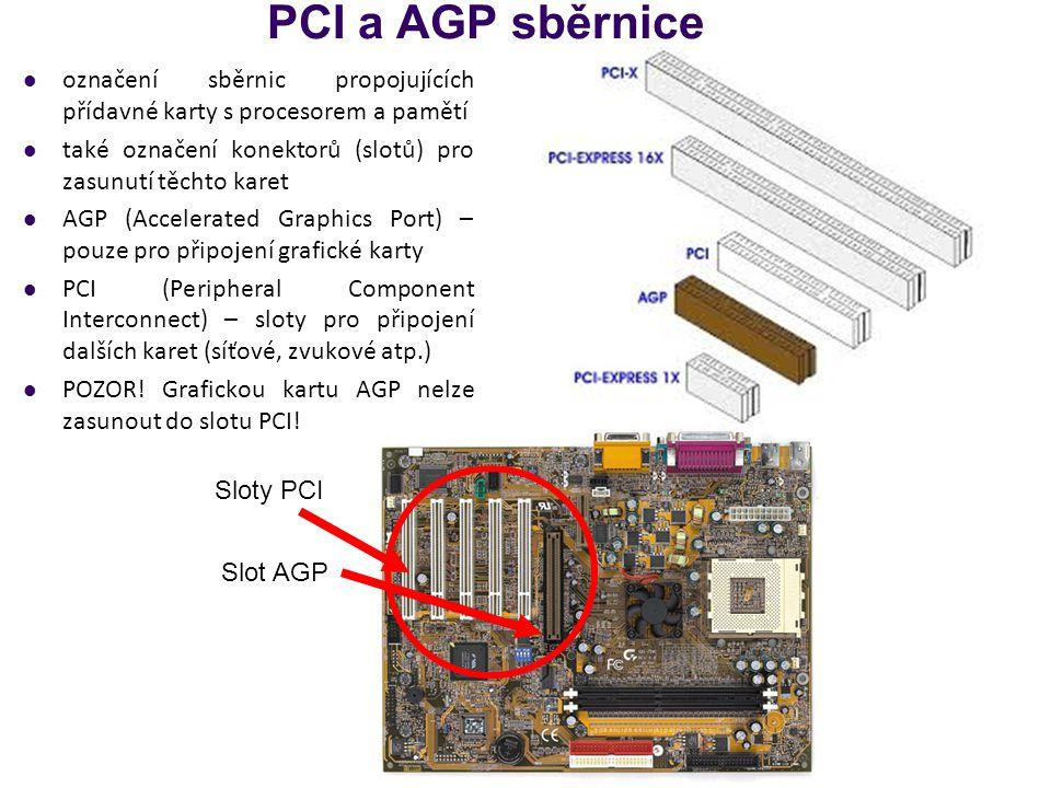 PCI a AGP sběrnice označení sběrnic propojujících přídavné karty s procesorem a pamětí. také označení konektorů (slotů) pro zasunutí těchto karet.