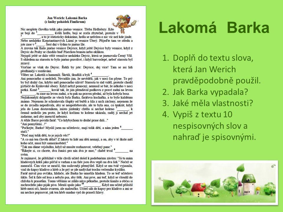Lakomá Barka Doplň do textu slova, která Jan Werich pravděpodobně použil. Jak Barka vypadala Jaké měla vlastnosti