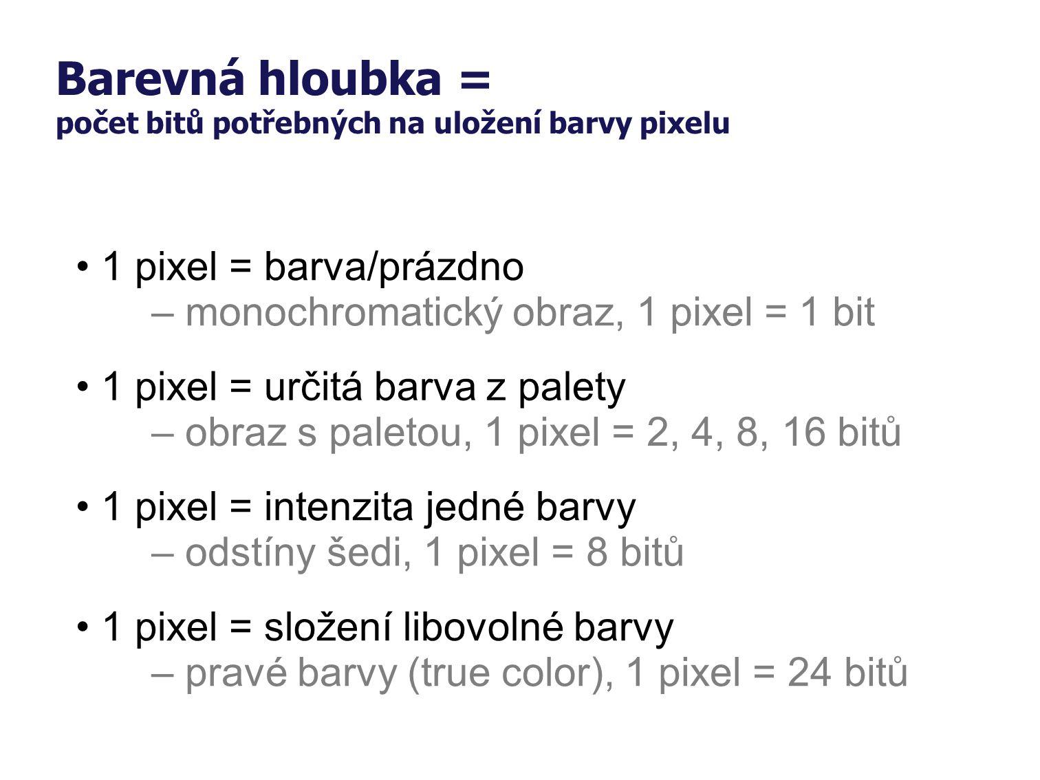 Barevná hloubka = počet bitů potřebných na uložení barvy pixelu