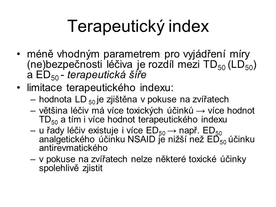 Terapeutický index méně vhodným parametrem pro vyjádření míry (ne)bezpečnosti léčiva je rozdíl mezi TD50 (LD50) a ED50 - terapeutická šíře.