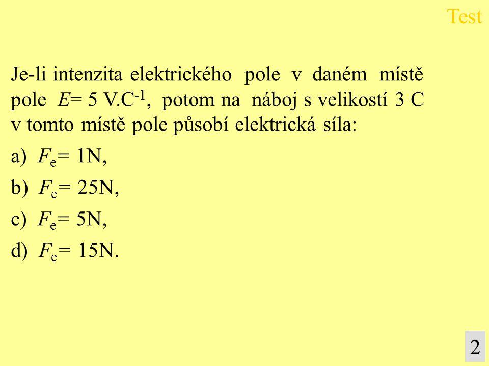 Test 2 Je-li intenzita elektrického pole v daném místě