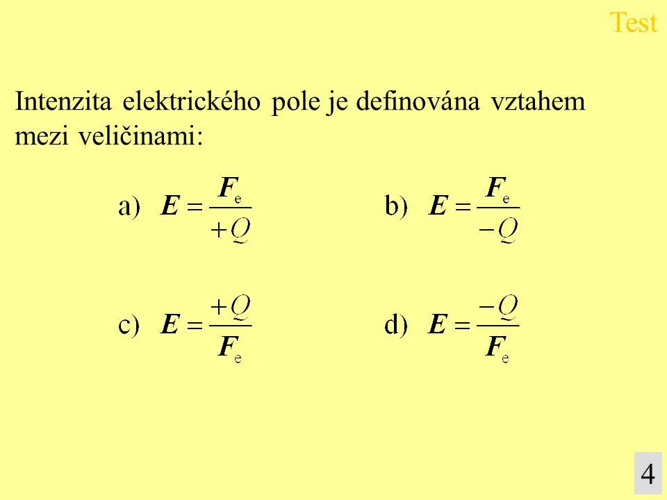Test 4 Intenzita elektrického pole je definována vztahem