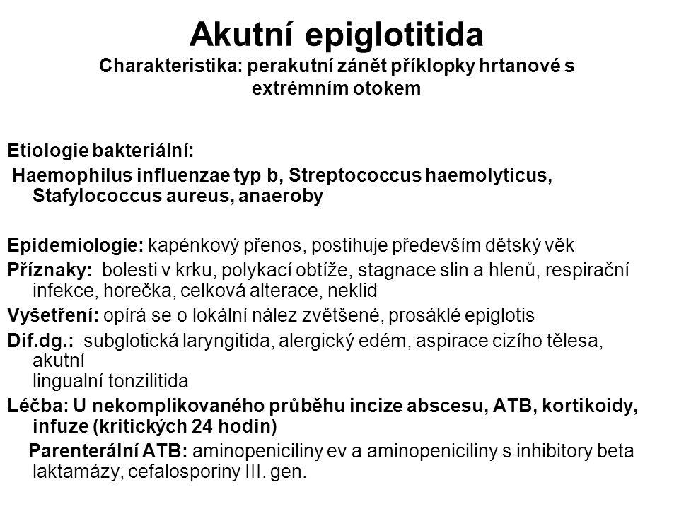 Akutní epiglotitida Charakteristika: perakutní zánět příklopky hrtanové s extrémním otokem