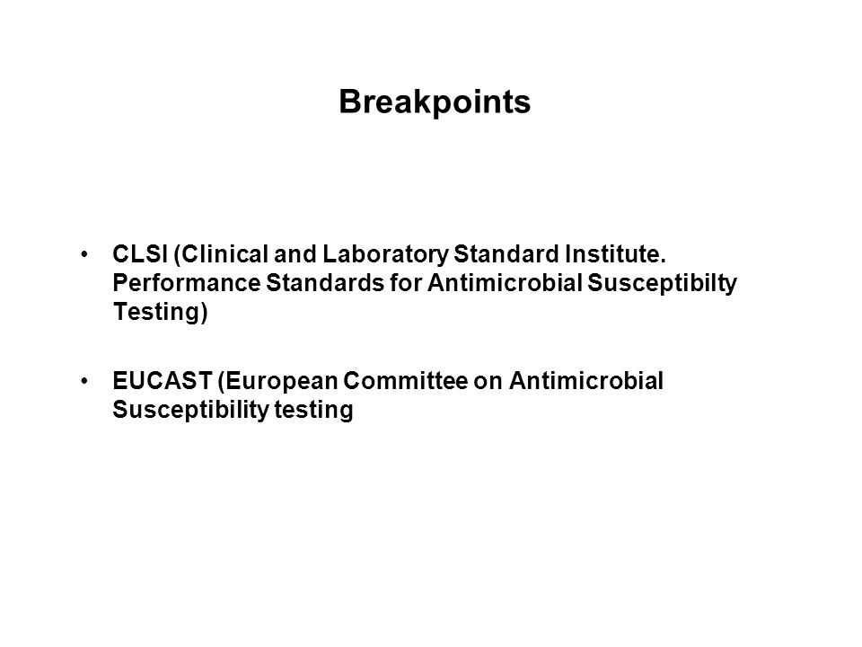 Breakpoints CLSI (Clinical and Laboratory Standard Institute. Performance Standards for Antimicrobial Susceptibilty Testing)