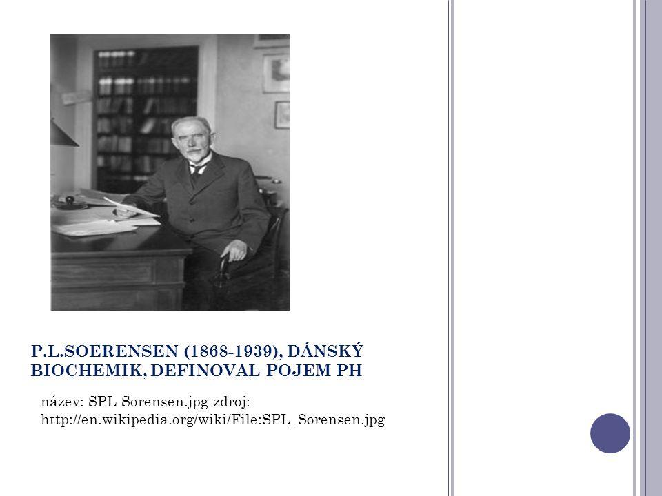 P.L.SOERENSEN (1868-1939), DÁNSKÝ BIOCHEMIK, DEFINOVAL POJEM PH