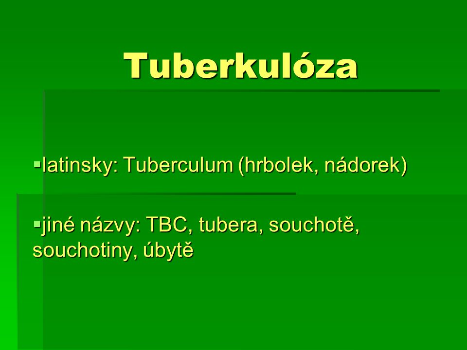 Tuberkulóza latinsky: Tuberculum (hrbolek, nádorek)
