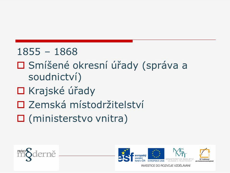 1855 – 1868 Smíšené okresní úřady (správa a soudnictví) Krajské úřady.