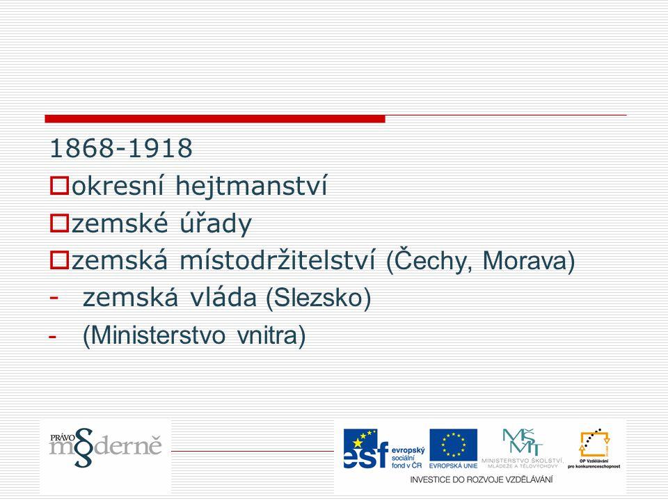 1868-1918 okresní hejtmanství. zemské úřady. zemská místodržitelství (Čechy, Morava) zemská vláda (Slezsko)