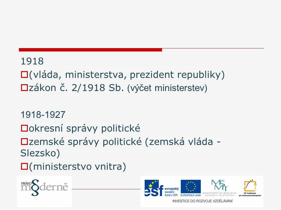 1918 (vláda, ministerstva, prezident republiky) zákon č. 2/1918 Sb. (výčet ministerstev) 1918-1927.