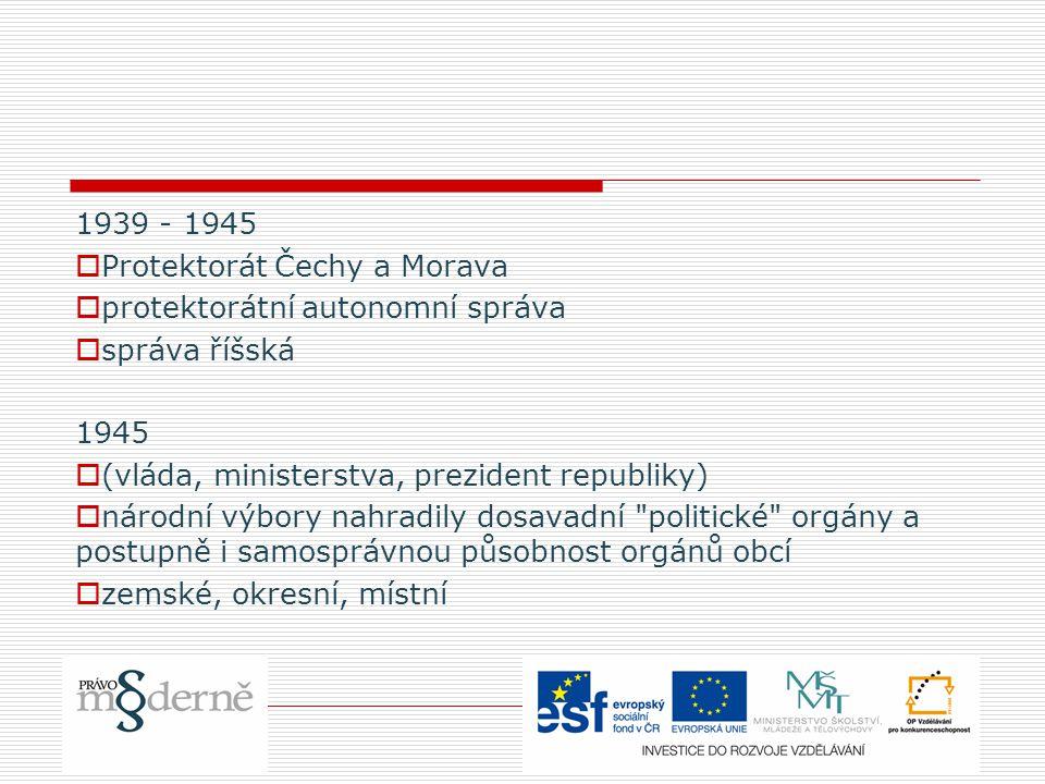 1939 - 1945 Protektorát Čechy a Morava. protektorátní autonomní správa. správa říšská. 1945. (vláda, ministerstva, prezident republiky)