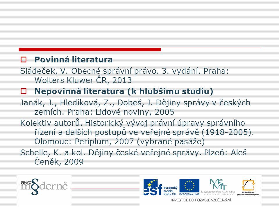 Povinná literatura Sládeček, V. Obecné správní právo. 3. vydání. Praha: Wolters Kluwer ČR, 2013. Nepovinná literatura (k hlubšímu studiu)