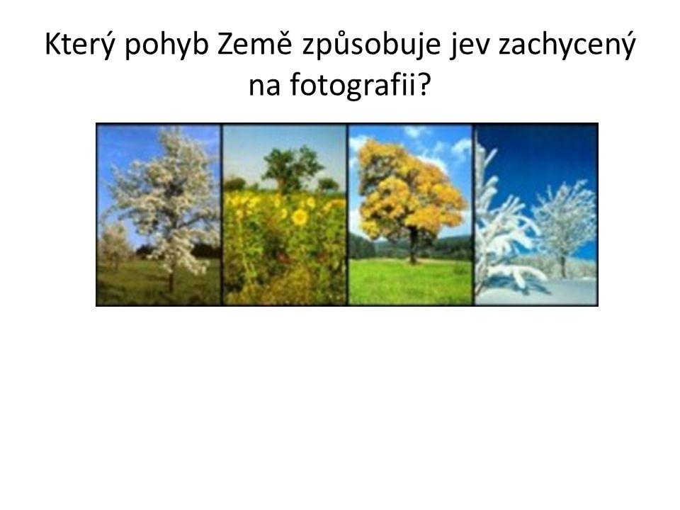 Který pohyb Země způsobuje jev zachycený na fotografii
