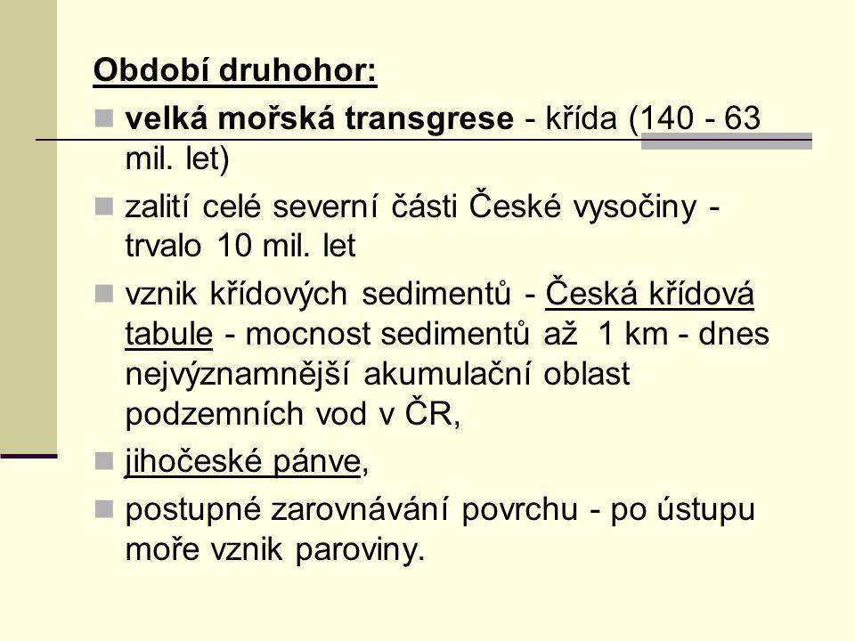 Období druhohor: velká mořská transgrese - křída (140 - 63 mil. let) zalití celé severní části České vysočiny - trvalo 10 mil. let.