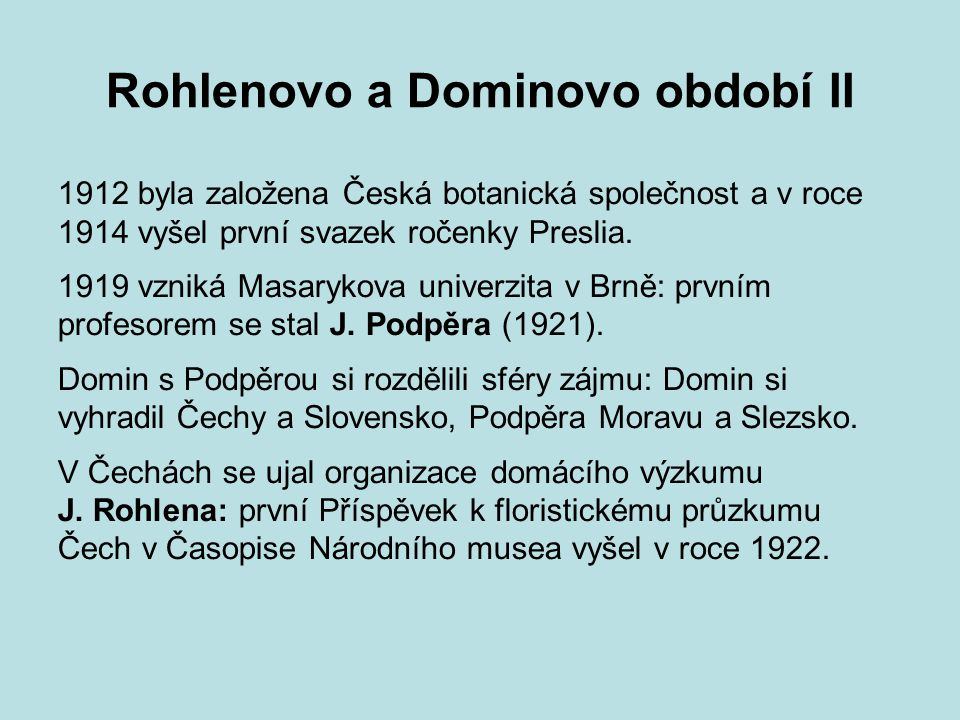 Rohlenovo a Dominovo období II
