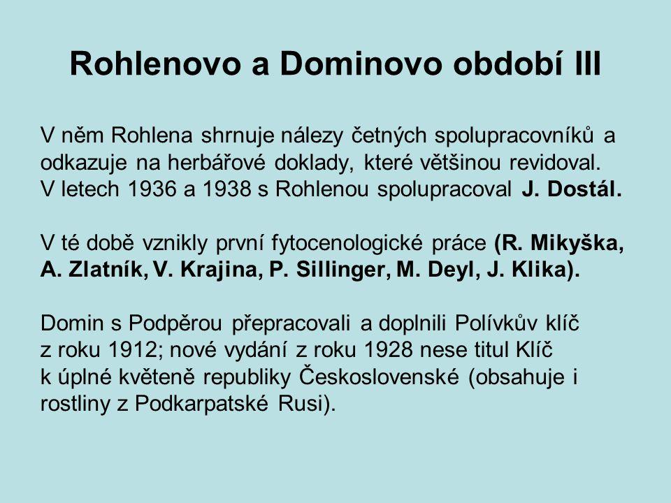 Rohlenovo a Dominovo období III