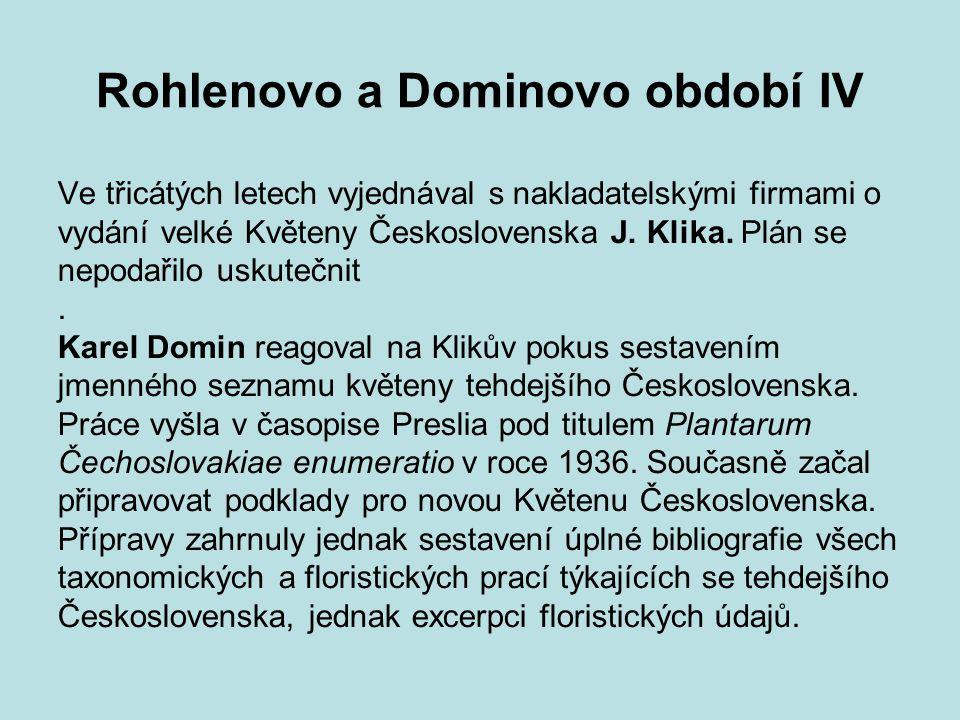Rohlenovo a Dominovo období IV
