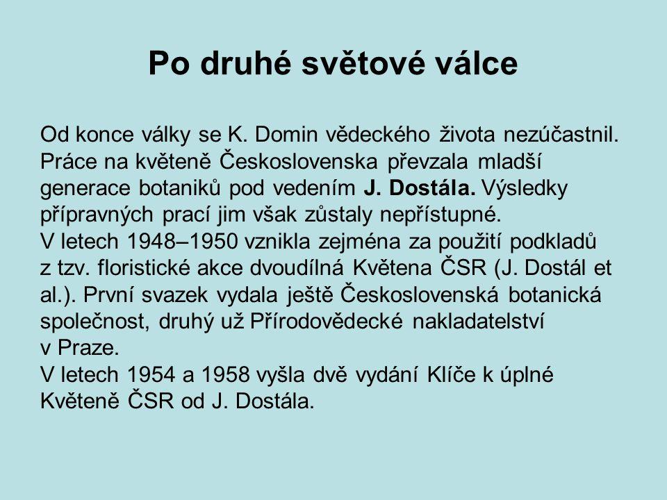 Po druhé světové válce Od konce války se K. Domin vědeckého života nezúčastnil.