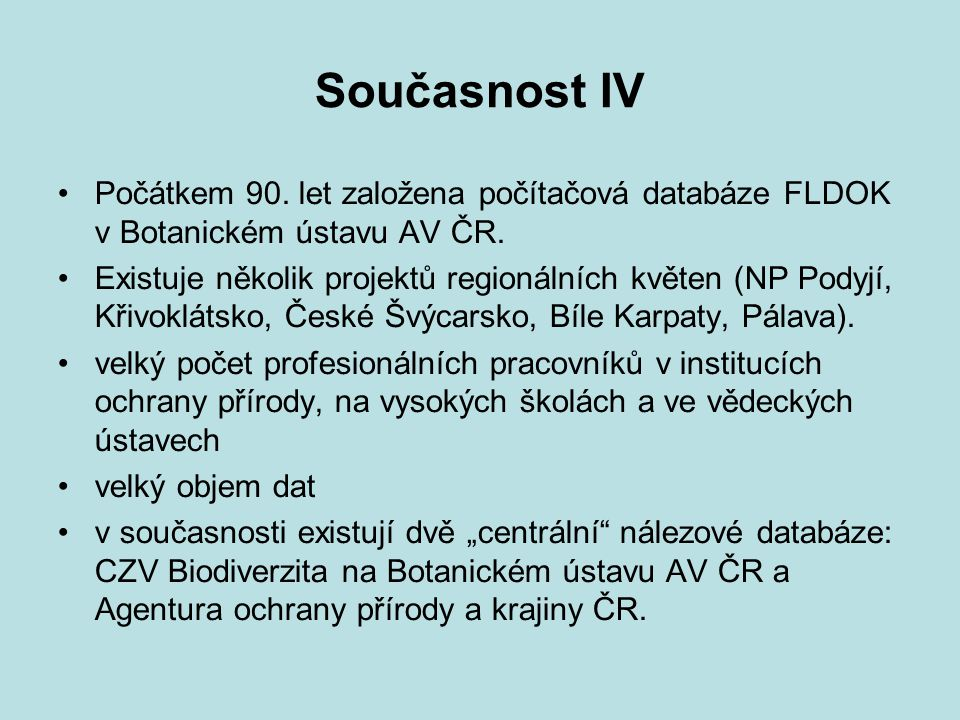 Současnost IV Počátkem 90. let založena počítačová databáze FLDOK v Botanickém ústavu AV ČR.