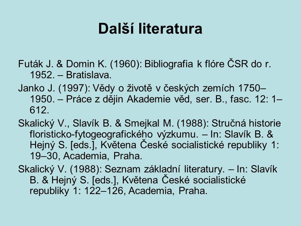 Další literatura Futák J. & Domin K. (1960): Bibliografia k flóre ČSR do r. 1952. – Bratislava.