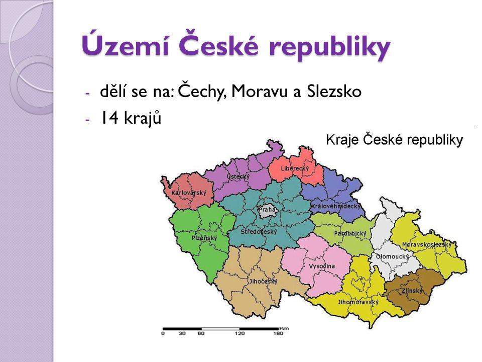 Území České republiky dělí se na: Čechy, Moravu a Slezsko 14 krajů