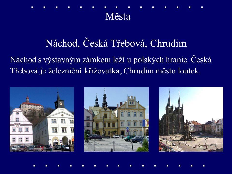 Náchod, Česká Třebová, Chrudim