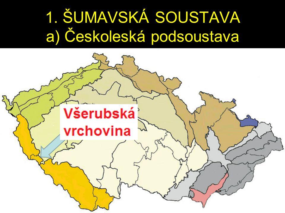1. ŠUMAVSKÁ SOUSTAVA a) Českoleská podsoustava