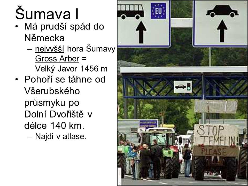 Šumava I Má prudší spád do Německa Pohoří se táhne od Všerubského