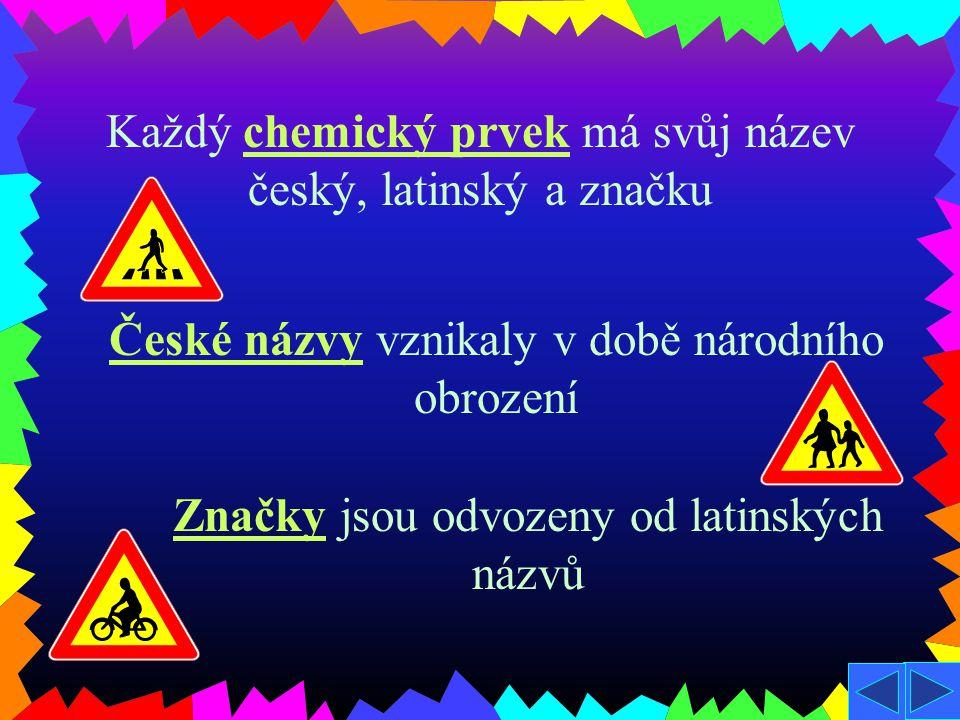Každý chemický prvek má svůj název český, latinský a značku