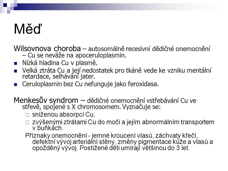 Měď Wilsovnova choroba – autosomálně recesivní dědičné onemocnění – Cu se neváže na apoceruloplasmin.